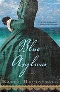 Blue Asylum: A Novel