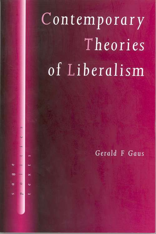 Contemporary Theories of Liberalism: Public Reason as a Post-Enlightenment Project (SAGE Politics Texts series)