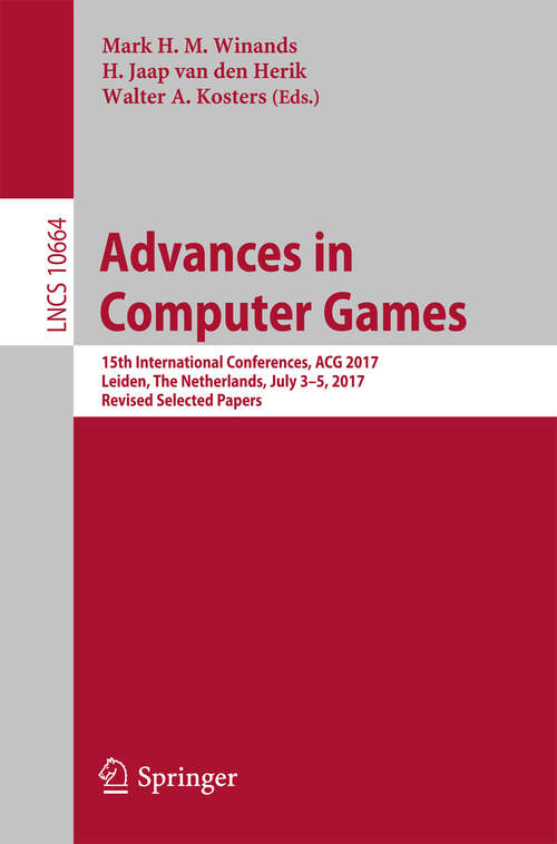 Advances in Computer Games: 15th International Conferences, ACG 2017, Leiden, The Netherlands, July 3–5, 2017, Revised Selected Papers (Lecture Notes in Computer Science #10664)