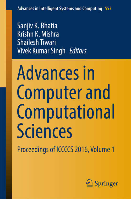 Advances in Computer and Computational Sciences: Proceedings of ICCCCS 2016, Volume 1 (Advances in Intelligent Systems and Computing #553)