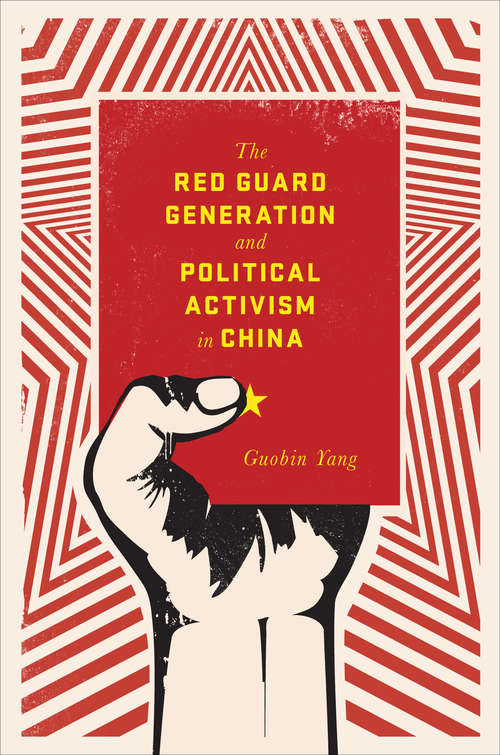 The Red Guard Generation and Political Activism in China (Studies of the Weatherhead East Asian Institute, Columbia University)