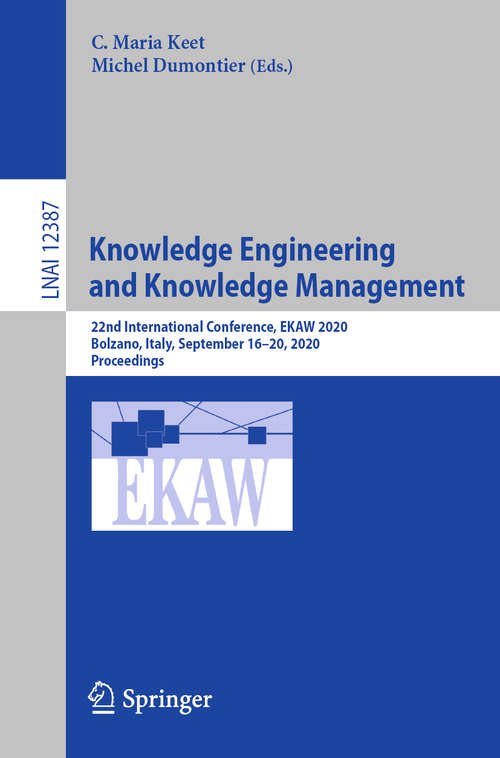 Knowledge Engineering and Knowledge Management: 22nd International Conference, EKAW 2020, Bolzano, Italy, September 16–20, 2020, Proceedings (Lecture Notes in Computer Science #12387)