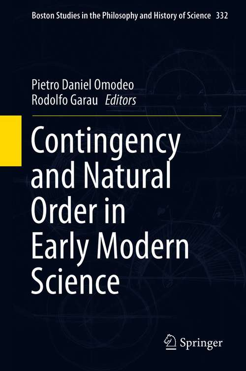 Contingency and Natural Order in Early Modern Science (Boston Studies in the Philosophy and History of Science #332)