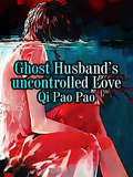Ghost Husband's uncontrolled Love: Volume 3 (Volume 3 #3)