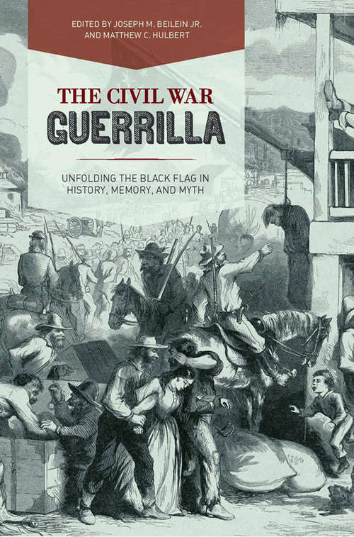 The Civil War Guerrilla: Unfolding the Black Flag in History, Memory, and Myth (New Directions in Southern History)