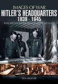 Hitler's Headquarters, 1939–1945: Rare Photographs from Wartime Archives (Images of War)