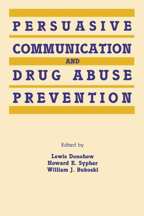 Persuasive Communication and Drug Abuse Prevention (Routledge Communication Series)