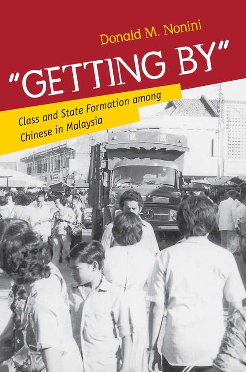 """""""Getting By"""": A Historical Ethnography of Class and State Formation in Malaysia"""