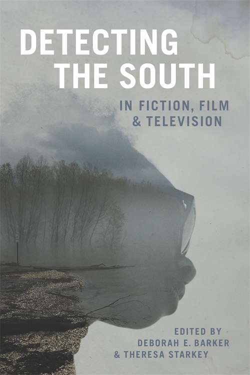 Detecting the South in Fiction, Film, and Television (Southern Literary Studies)