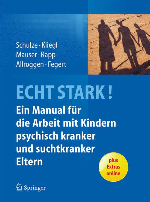 ECHT STARK! Ein Manual für die Arbeit mit Kindern psychisch kranker und suchtkranker Eltern