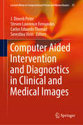 Computer Aided Intervention and Diagnostics in Clinical and Medical Images (Lecture Notes in Computational Vision and Biomechanics #31)