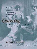 Queering the Color Line: Race and the Invention of Homosexuality in American Culture