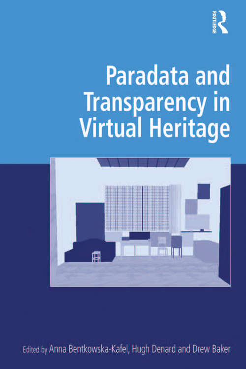 Paradata and Transparency in Virtual Heritage (Digital Research in the Arts and Humanities)