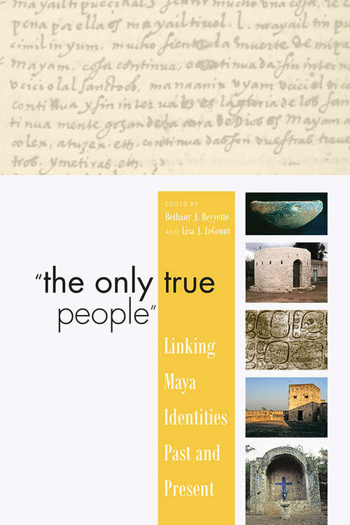 """""""The Only True People"""": Linking Maya Identities Past and Present"""