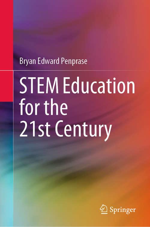 STEM Education for the 21st Century (Springerbriefs In Education Ser.)