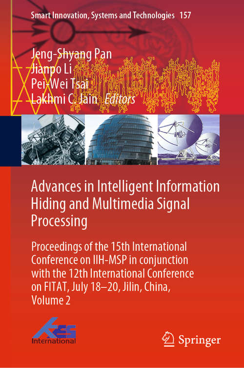 Advances in Intelligent Information Hiding and Multimedia Signal Processing: Proceedings of the 15th International Conference on IIH-MSP in conjunction with the 12th International Conference on FITAT, July 18–20, Jilin, China, Volume 2 (Smart Innovation, Systems and Technologies #157)