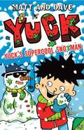 Yuck's Supercool Snotman