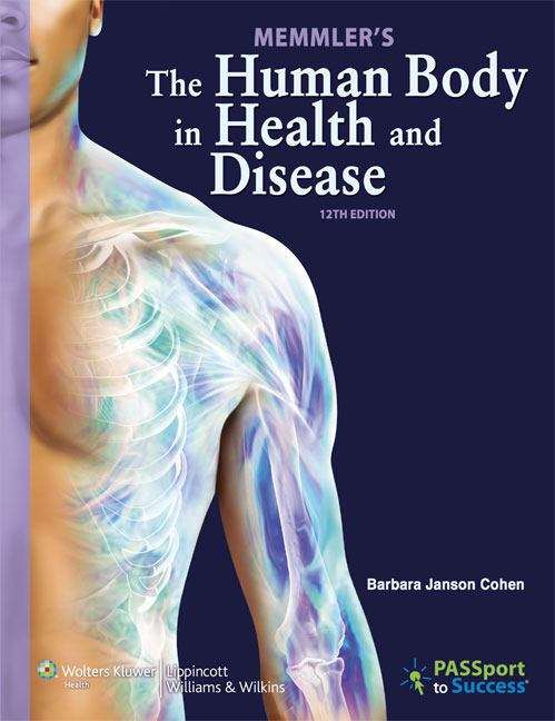 Memmler's The Human Body in Health and Disease (12th Edition)