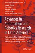 Advances in Automation and Robotics Research in Latin America: Proceedings of the 1st Latin American Congress on Automation and Robotics, Panama City, Panama 2017 (Lecture Notes in Networks and Systems #13)