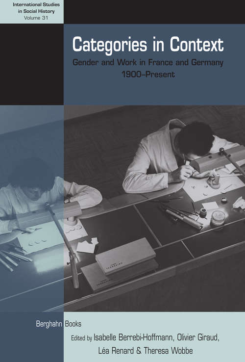 Categories in Context: Gender and Work in France and Germany, 1900–Present (International Studies in Social History #31)