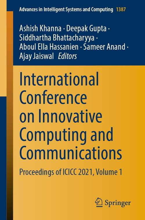 International Conference on Innovative Computing and Communications: Proceedings of ICICC 2021, Volume 1 (Advances in Intelligent Systems and Computing #1387)