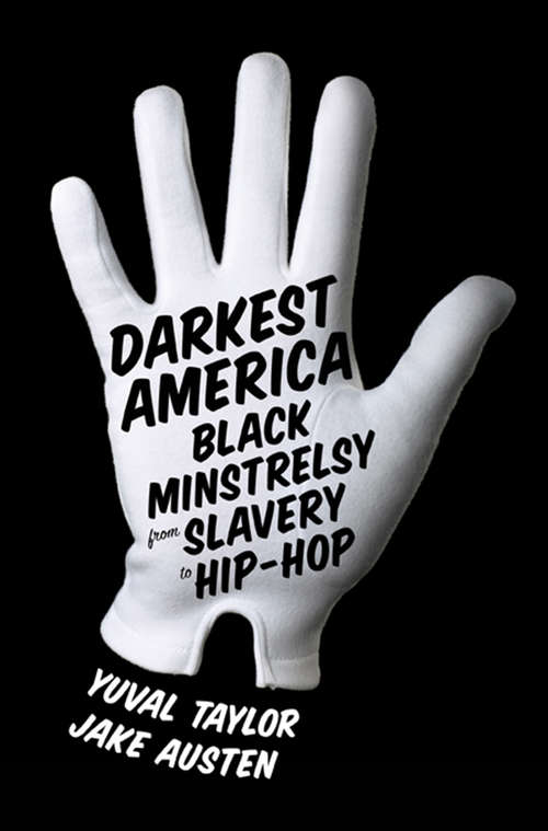 Darkest America: Black Minstrelsy from Slavery to Hip-Hop