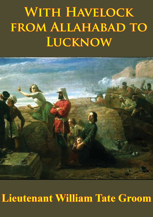 With Havelock From Allahabad To Lucknow [Illustrated Edition]