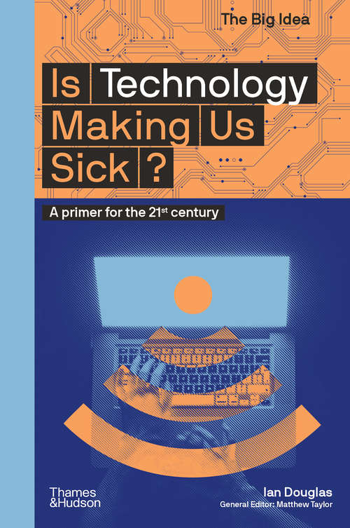 Is Technology Making Us Sick?: A Primer For The 21st Century (The Big Idea Series #0)