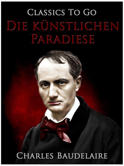 Die künstlichen Paradiese. Die Dichtung vom Haschisch (Classics To Go)