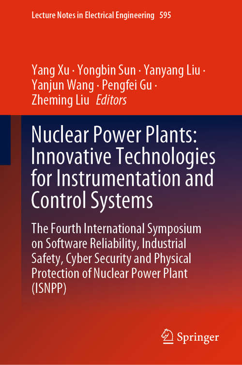 Nuclear Power Plants: The Fourth International Symposium on Software Reliability, Industrial Safety, Cyber Security and Physical Protection of Nuclear Power Plant (ISNPP) (Lecture Notes in Electrical Engineering #595)