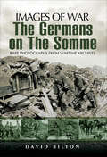 The Germans on the Somme: Rare Photographs from Wartime Archives (Images of War)