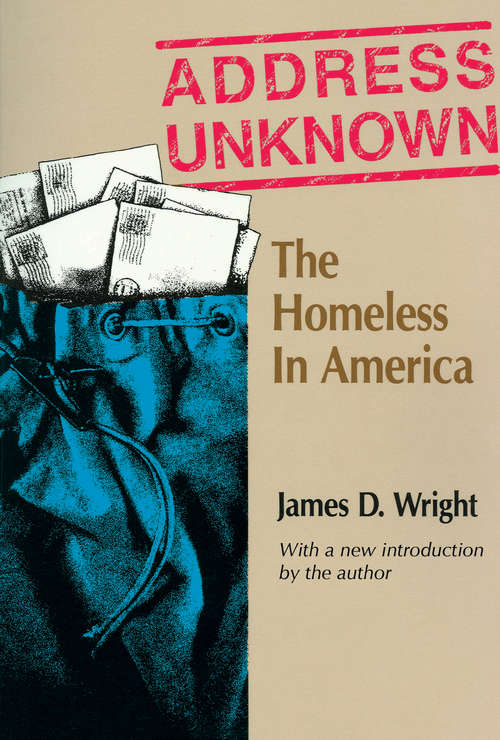 Address Unknown: The Homeless in America (Social Institutions And Social Change Ser.)
