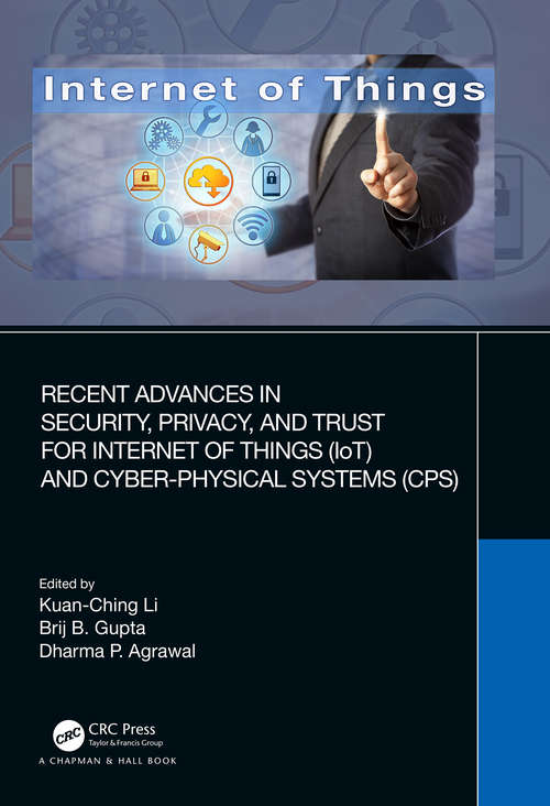 Recent Advances in Security, Privacy, and Trust for Internet of Things (IoT) and Cyber-Physical Systems (CPS)