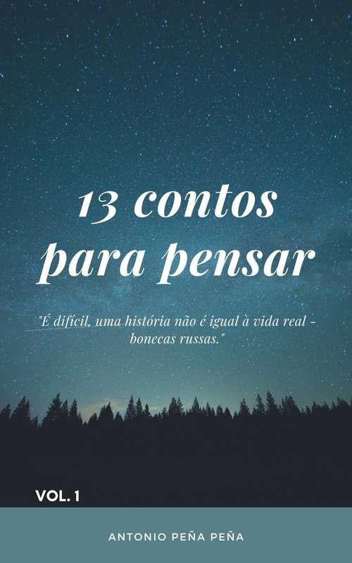 13 contos para pensar: Um livro que reúne algumas histórias para que o leitor reflita.
