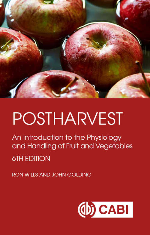 Postharvest: An Introduction to the Physiology and Handling of Fruit and Vegetables (Cabi Publishing Ser.)
