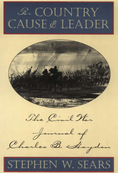 For Country, Cause, and Leader: The Civil War Journal of Charles B. Haydon