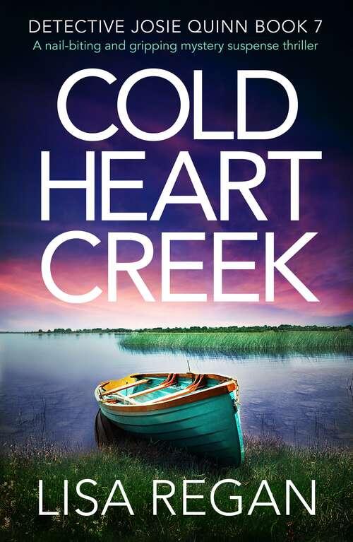Cold Heart Creek: A nail-biting and gripping mystery suspense thriller (Detective Josie Quinn Ser. #Vol. 7)
