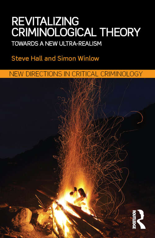 Revitalizing Criminological Theory: Towards a new Ultra-Realism (New Directions in Critical Criminology)