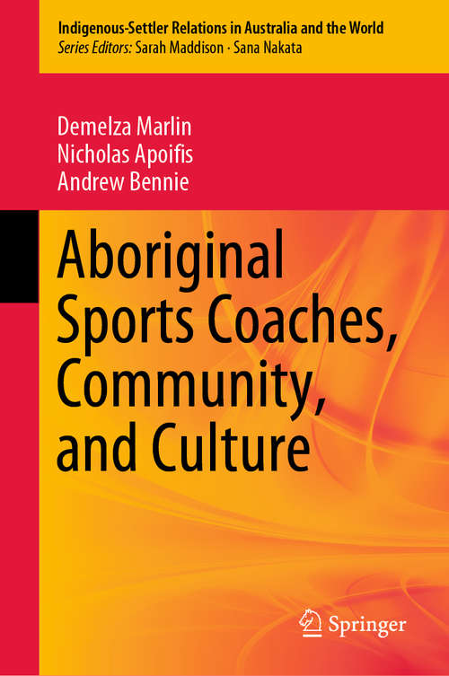 Aboriginal Sports Coaches, Community, and Culture (Indigenous-Settler Relations in Australia and the World #2)
