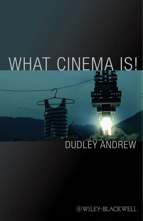 What Cinema Is!: Bazin's Quest and its Charge (Wiley-Blackwell Manifestos #65)
