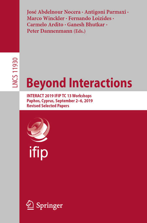 Beyond Interactions: INTERACT 2019 IFIP TC 13 Workshops, Paphos, Cyprus, September 2–6, 2019, Revised Selected Papers (Lecture Notes in Computer Science #11930)