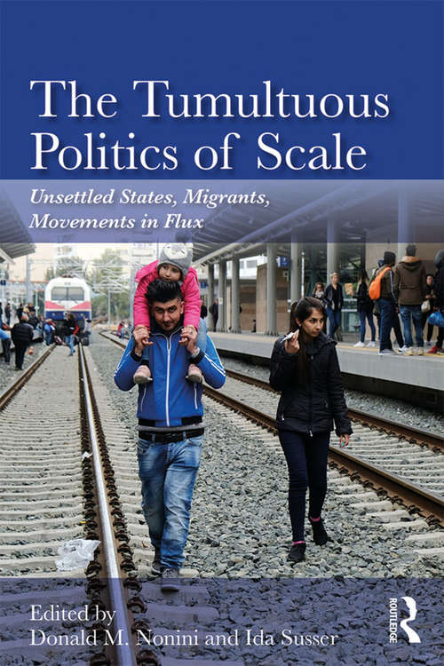 The Tumultuous Politics of Scale: Unsettled States, Migrants, Movements in Flux
