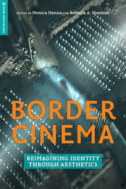 Border Cinema: Reimagining Identity through Aesthetics (Global Media and Race)