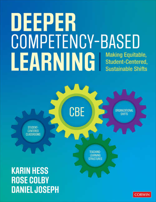 Deeper Competency-Based Learning: Making Equitable, Student-Centered, Sustainable Shifts