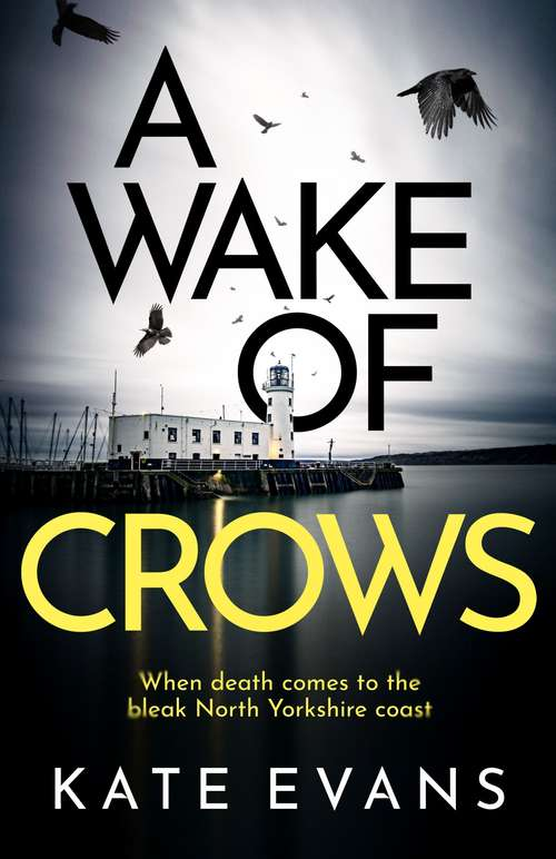 A Wake of Crows: The first in a completely thrilling new police procedural series set in Scarborough