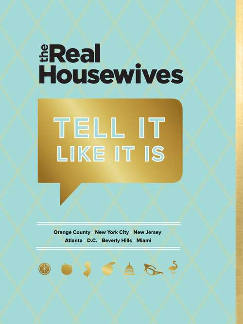 Real Housewives Tell It Like It Is