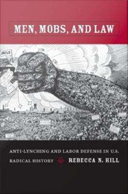 Men, Mobs, and Law: Anti-Lynching and Labor Defense in U.S. Radical History