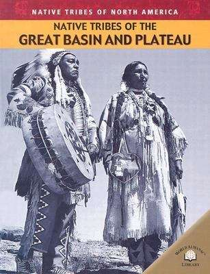 Native Tribes of the Great Basin and Plateau (Native Tribes of North America Ser.)