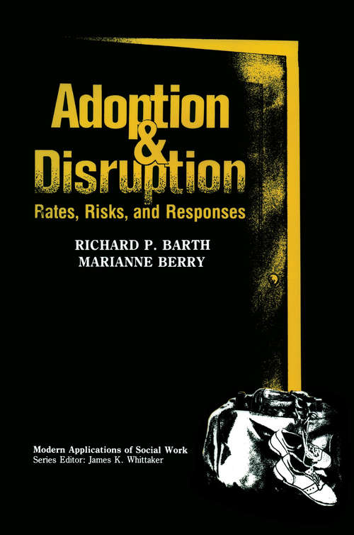 Adoption and Disruption: Rates, Risks, and Responses (Modern Applications Of Social Work Ser.)