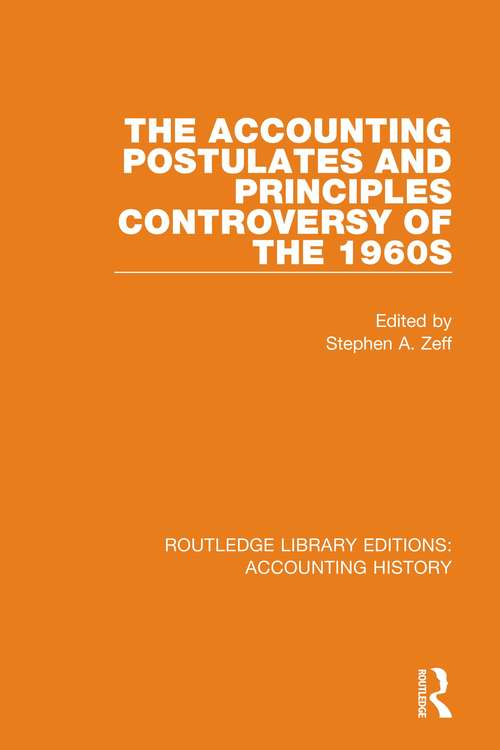 The Accounting Postulates and Principles Controversy of the 1960s (Routledge Library Editions: Accounting History #5)